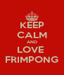 KEEP CALM AND LOVE  FRIMPONG - Personalised Poster A4 size