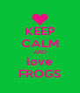 KEEP CALM AND love FROGS - Personalised Poster A4 size