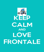 KEEP CALM AND LOVE FRONTALE - Personalised Poster A4 size