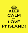 KEEP CALM AND LOVE FT ISLAND! - Personalised Poster A4 size