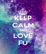 KEEP CALM AND LOVE FU - Personalised Poster A4 size