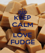 KEEP CALM AND LOVE FUDGE - Personalised Poster A4 size