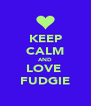 KEEP CALM AND LOVE  FUDGIE - Personalised Poster A4 size