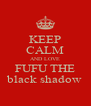 KEEP CALM AND LOVE FUFU THE black shadow - Personalised Poster A4 size