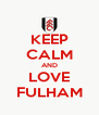 KEEP CALM AND LOVE FULHAM - Personalised Poster A4 size