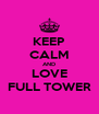 KEEP CALM AND LOVE FULL TOWER - Personalised Poster A4 size