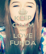 KEEP CALM AND LOVE FUNDA - Personalised Poster A4 size