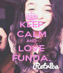 KEEP CALM AND LOVE FUNDA. - Personalised Poster A4 size