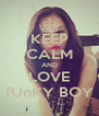KEEP CALM AND LOVE fUnKY BOY - Personalised Poster A4 size