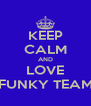 KEEP CALM AND LOVE FUNKY TEAM - Personalised Poster A4 size