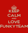 KEEP CALM AND LOVE FUNKYTEAM - Personalised Poster A4 size