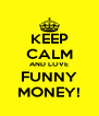 KEEP CALM AND LOVE FUNNY MONEY! - Personalised Poster A4 size