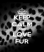 KEEP CALM AND LOVE FUR - Personalised Poster A4 size
