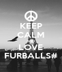 KEEP CALM AND LOVE FURBALLS# - Personalised Poster A4 size