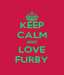 KEEP CALM AND LOVE FURBY - Personalised Poster A4 size