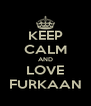KEEP CALM AND LOVE FURKAAN - Personalised Poster A4 size