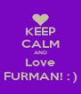 KEEP CALM AND Love FURMAN! : ) - Personalised Poster A4 size