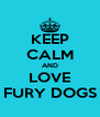 KEEP CALM AND LOVE FURY DOGS - Personalised Poster A4 size