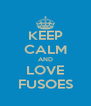KEEP CALM AND LOVE FUSOES - Personalised Poster A4 size