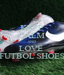 KEEP CALM AND LOVE  FUTBOL SHOES - Personalised Poster A4 size