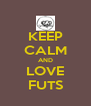 KEEP CALM AND LOVE FUTS - Personalised Poster A4 size
