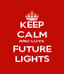 KEEP CALM AND LOVE FUTURE LIGHTS - Personalised Poster A4 size