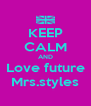 KEEP CALM AND Love future Mrs.styles - Personalised Poster A4 size