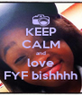 KEEP CALM and love FYF bishhhh - Personalised Poster A4 size