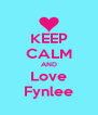 KEEP CALM AND Love Fynlee - Personalised Poster A4 size