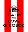 KEEP CALM AND LOVE G. KOSOK - Personalised Poster A4 size