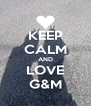 KEEP CALM AND LOVE G&M - Personalised Poster A4 size