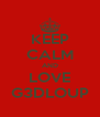 KEEP CALM AND LOVE G3DLOUP - Personalised Poster A4 size