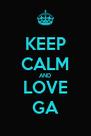 KEEP CALM AND LOVE GA - Personalised Poster A4 size