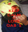 KEEP CALM AND LOVE GAB´S - Personalised Poster A4 size