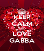 KEEP CALM AND LOVE GABBA - Personalised Poster A4 size