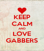 KEEP CALM AND LOVE GABBERS - Personalised Poster A4 size