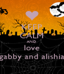 KEEP CALM AND love gabby and alishia - Personalised Poster A4 size