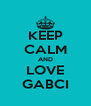 KEEP CALM AND LOVE GABCI - Personalised Poster A4 size