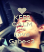KEEP CALM AND Love Gabe<3 - Personalised Poster A4 size