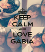 KEEP CALM AND LOVE GABIA - Personalised Poster A4 size