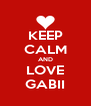 KEEP CALM AND LOVE GABII - Personalised Poster A4 size
