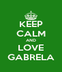 KEEP CALM AND LOVE GABRELA - Personalised Poster A4 size