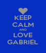 KEEP CALM AND LOVE GABRIEL - Personalised Poster A4 size