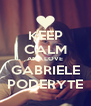 KEEP CALM AND LOVE GABRIELE PODERYTE - Personalised Poster A4 size