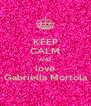 KEEP CALM AND love Gabriella Mortola - Personalised Poster A4 size