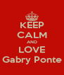 KEEP CALM AND LOVE Gabry Ponte - Personalised Poster A4 size