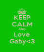 KEEP CALM AND Love Gaby<3 - Personalised Poster A4 size