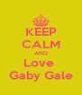 KEEP CALM AND Love  Gaby Gale - Personalised Poster A4 size