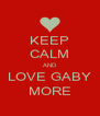 KEEP CALM AND LOVE GABY MORE - Personalised Poster A4 size