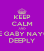KEEP CALM AND LOVE GABY NAYOAN DEEPLY - Personalised Poster A4 size